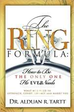 The Ring Formula:  How to Be the Only One He Ever Needs