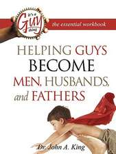 Helping Guys Become Men, Husbands, and Fathers Workbook