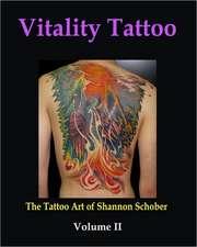 Vitality Tattoo Volume II:  The Tattoo Art of Shannon Schober