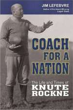 Coach for a Nation:  The Life and Times of Knute Rockne