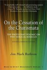 On the Cessation of the Charismata:  The Protestant Polemic on Post-Biblical Miracles--Revised & Expanded Edition