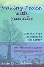 Making Peace with Suicide: A Book of Hope, Understanding & Comfort