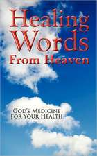 Healing Words from Heaven, God's Medicine for Your Health:  Raising a Generation of Innovative Thinkers