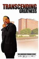 Transcending Greatness:  The Lawrence Perkins Story
