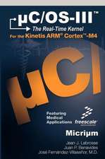 C/OS-III:  The Real-Time Kernel and the Freescale Kinetis Arm Cortex-M4