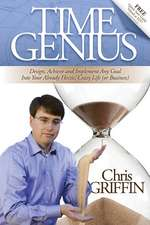 Time Genius:  Design, Achieve and Implement Any Goal Into Your Already Hectic, Crazy Life (or Business)