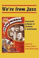 We're from Jazz:  Festschrift in Honor of Nicholas V. Galichenko