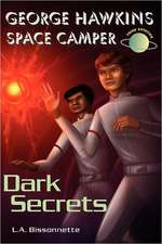 George Hawkins Space Camper - Dark Secrets:  George Is an Average Boy, Like Any Other Boy You Might See at High School, Except He Had One Gigantic Secr