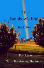 The Rainbow's End:  Nurse Hal Among the Amish