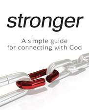 Stronger - A Simple Guide for Connecting with God