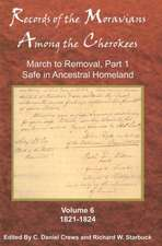 Records of the Moravians Among the Cherokees:  March to Removal, Part 1, Safe in the Ancestral Homeland, 1821-1824
