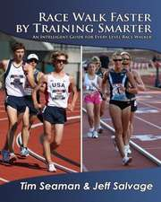 Race Walk Faster by Training Smarter:  How Science Reveals the Keys to Success in Life, Love, and Leadership