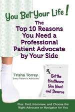 You Bet Your Life! the Top 10 Reasons You Need a Professional Patient Advocate by Your Side