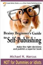 Brainy Beginner's Guide to Self-Publishing:  Learn How to Make the Right Decisions and Publish an Outstanding Book