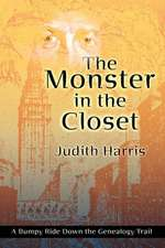 The Monster in the Closet:  A Bumpy Ride Down the Genealogy Trail