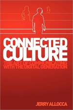 Connected Culture:  The Art of Communicating with the Digital Generation.