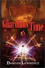 The Guardians of Time:  Book I of the Guardians Series