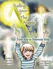 Calling Upon the Angels of Light; Your Key to Heavenly Help