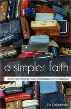 A Simpler Faith:  Hope for People Who Struggle with Church