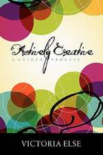 Actively Creative:  A Guided Process