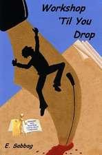 Workshop 'Til You Drop