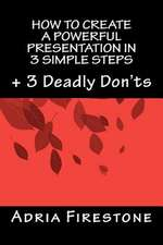 How to Create a Powerful Presentation in 3 Simple Steps:  3 Deadly Don'ts