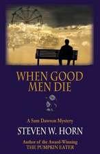 When Good Men Die:  A Sam Dawson Mystery
