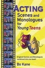 Acting Scenes and Monologues for Young Teens:  Original Scenes and Monologues Combined Into One Book