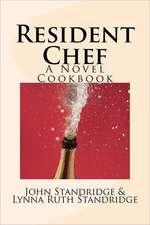 Resident Chef:  A Novel Cookbook