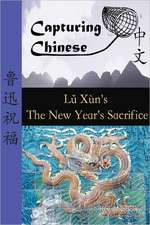 Capturing Chinese the New Year's Sacrifice:  A Chinese Reader with Pinyin, Footnotes, and an English Translation to Help Break Into Chinese Literature