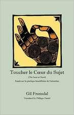 Toucher Le C Ur Du Sujet:  Essais Sur La Pratique Bouddhiste de L'Attention
