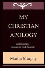 My Christian Apology:  Explained and Applied