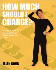 How Much Should I Charge?:  Six Weeks to an Extraordinary Business
