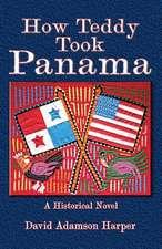 How Teddy Took Panama