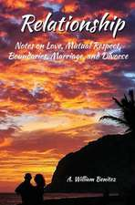 Relationship:  Notes on Love, Mutual Respect, Boundaries, Marriage, and Divorce
