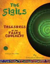 The Sigils:  Treasures of the Faery Covenant a Green Fire Folio on the Faery Tradition