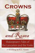 Crowns and Roses:  Shakespeare's Tales of the Lancasters and the Yorks