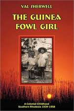 The Guinea Fowl Girl:  A Colonial Childhood Southern Rhodesia 1939-1958