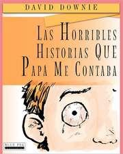 Las Horribles Historias Que Papa Me Contaba