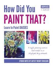 How Did You Paint That? Learn to Paint Daisies. Follow Step-By-Sep with Artist Wendy Eriksson