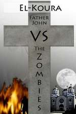 Father John Vs the Zombies:  An End Times Novel of the Zombie Apocalypse