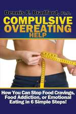 Compulsive Overeating Help:  How to Stop Food Cravings, Food Addiction, or Emotional Eating in 6 Simple Steps!