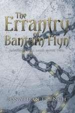 The Errantry of Bantam Flyn
