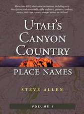 Utah's Canyon Country Place Names, Vol. 1