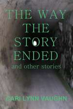 The Way the Story Ended:  And Other Stories