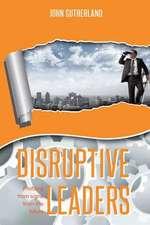 Disruptive Leaders