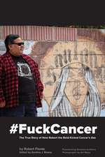 #Fuckcancer the True Story of How Robert the Bold Kicked Cancer's Ass:  Shots, Rides & Stories from the Chicano Soul