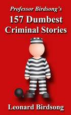 Professor Birdsong's 157 Dumbest Criminal Stories