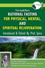 Prof. Arnold Ehret's Rational Fasting for Physical, Mental and Spiritual Rejuvenation