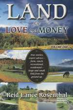Land for Love and Money (Vol. 1):  True Stories, Expert Advice- Farm, Ranch, Recreational and Residential
